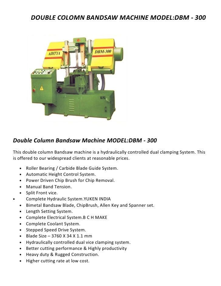 DOUBLE COLOMN BANDSAW MACHINE MODEL:DBM - 300Double Column Bandsaw Machine MODEL:DBM - 300This double column Bandsaw machi...