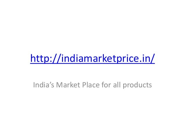 http://indiamarketprice.in/India's Market Place for all products