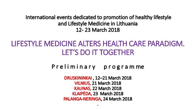 International events dedicated to promotion of healthy lifestyle and Lifestyle Medicine in Lithuania 12- 23 March 2018 LIF...