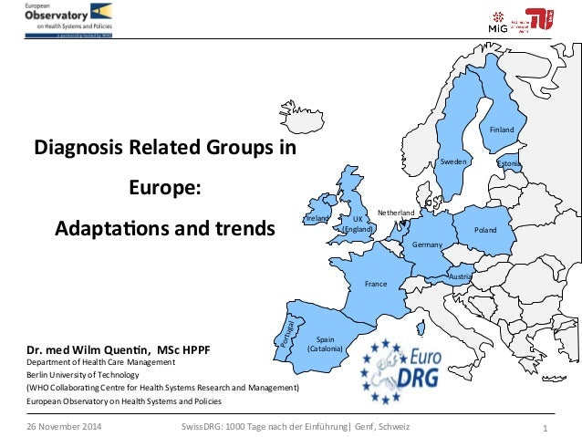 Diagnosis  Related  Groups  in  Europe:  Adapta5ons  and  trends  Dr.  med  Wilm  Quen5n,  MSc  HPPF  Department  of  Heal...