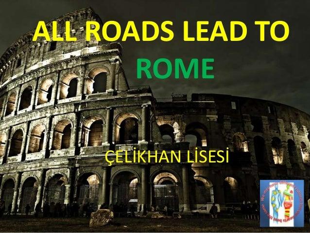 ALL ROADS LEAD TO ROME ÇELİKHAN LİSESİ