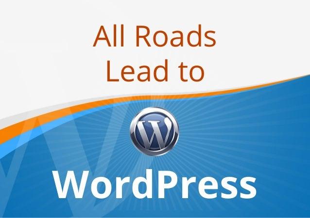 All Roads Lead to WordPress
