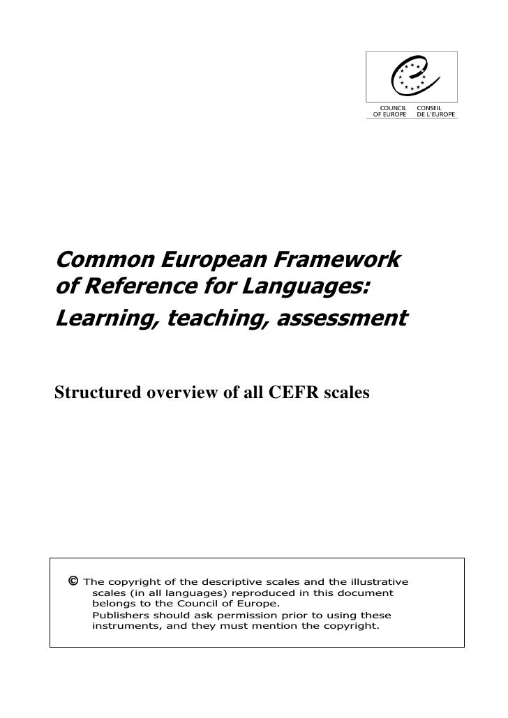 Common European Frameworkof Reference for Languages:Learning, teaching, assessmentStructured overview of all CEFR scales ...