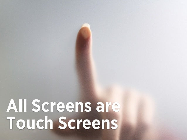 All Screens areTouch Screens