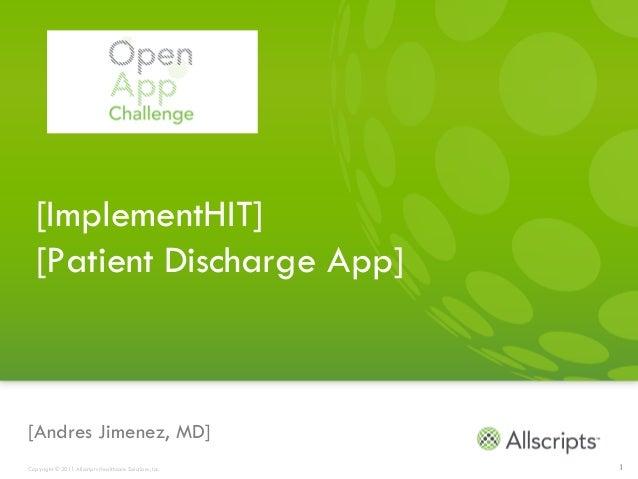 [ImplementHIT]   [Patient Discharge App][Andres Jimenez, MD]Copyright © 2011 Allscripts Healthcare Solutions, Inc.   1