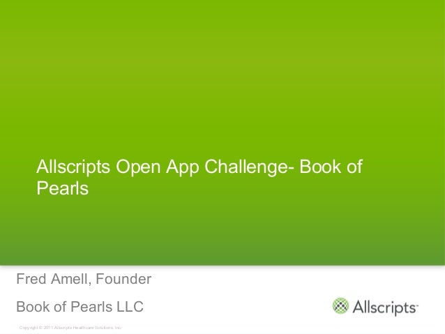 Allscripts Open App Challenge- Book of        PearlsFred Amell, FounderBook of Pearls LLC A Connected Community of Health ...