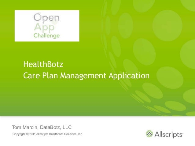 HealthBotz        Care Plan Management ApplicationTom Marcin, DataBotz, LLCCopyright © 2011 Allscripts Healthcare Solution...
