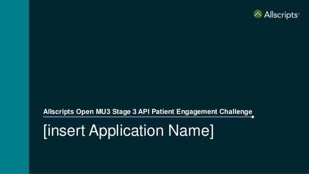 [insert Application Name] Allscripts Open MU3 Stage 3 API Patient Engagement Challenge