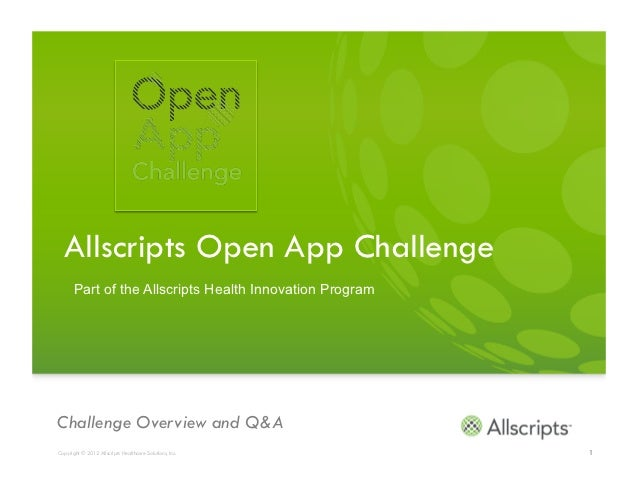 Allscripts Open App Challenge       Part of the Allscripts Health Innovation ProgramChallenge Overview and Q&ACopyright © ...