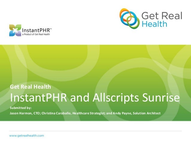 Get Real HealthInstantPHR and Allscripts SunriseSubmitted by:Jason Harmon, CTO; Christina Caraballo, Healthcare Strategist...