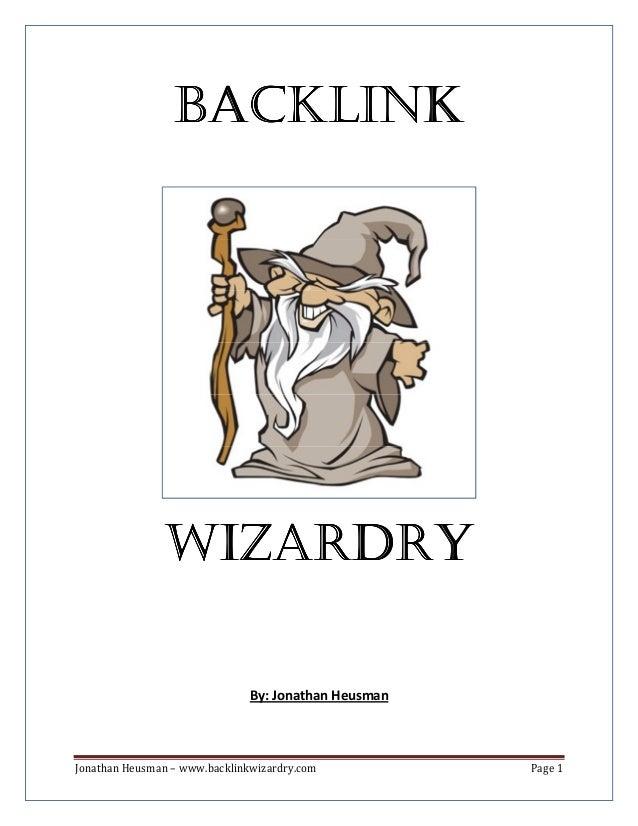 BACKLINK  WIZARDRY  By: Jonathan Heusman  Jonathan Heusman – www.backlinkwizardry.com  Page 1