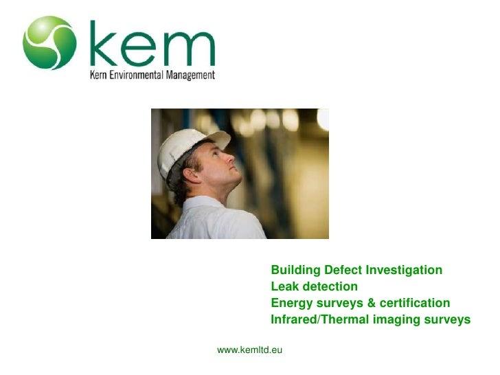 www.kemltd.eu<br />Building Defect Investigation<br />Leak detection<br />Energy surveys & certification<br />Infrared/The...