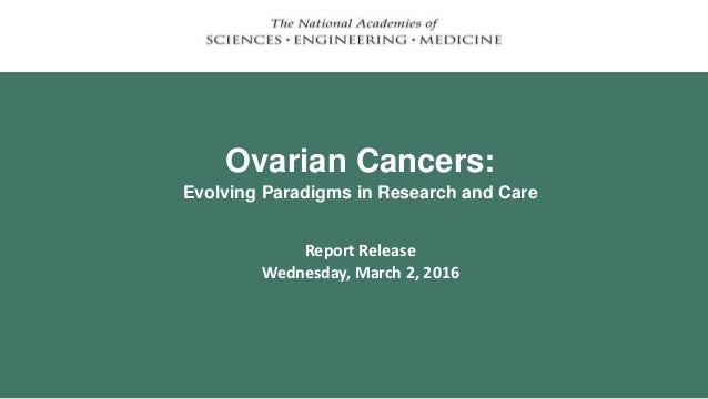 Ovarian Cancers: Evolving Paradigms in Research and Care Report Release Wednesday, March 2, 2016