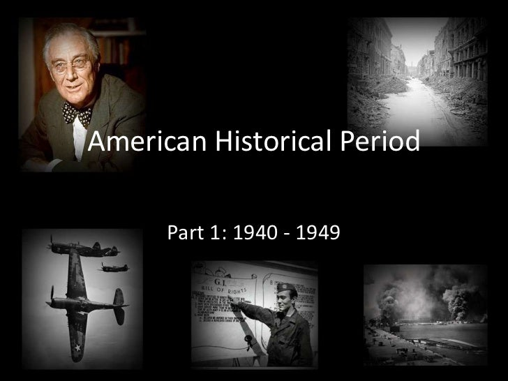 American Historical Period (1940s-1950s)<br />Part 1: 1940 - 1949<br />