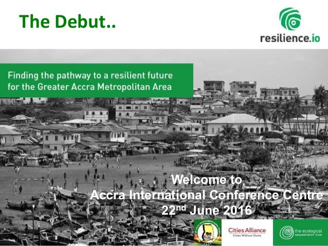1 Welcome to Accra International Conference Centre 22nd June 2016 The Debut..