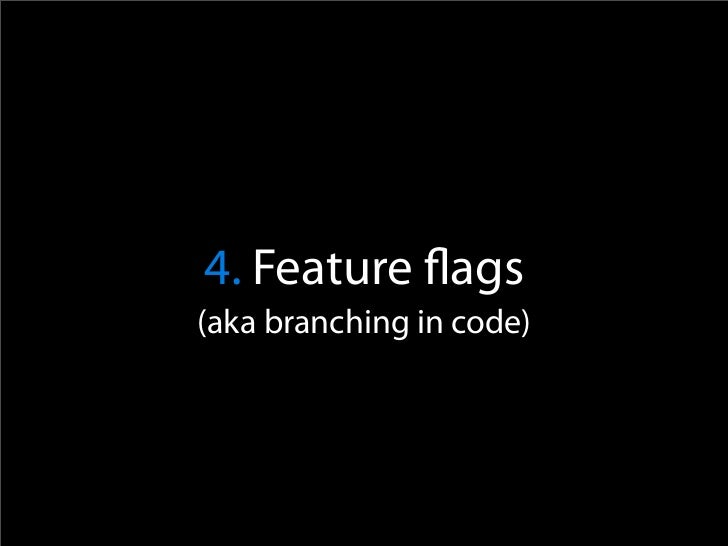 Feature flags  #php if ($cfg['enable_feature_video']){     … }  {* smarty *} {if $cfg.enable_feature_beehive}     … {/if}