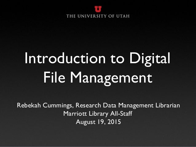 Introduction to Digital File Management Rebekah Cummings, Research Data Management Librarian Marriott Library All-Staff Au...