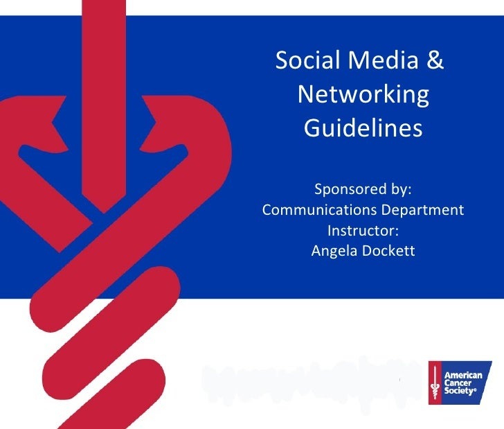Social Media &  Networking Guidelines Sponsored by: Communications Department Instructor: Angela Dockett