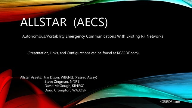 ALLSTAR (AECS) Autonomous/Portability Emergency Communications With Existing RF Networks KG5RDF.com Allstar Assets: Jim Di...