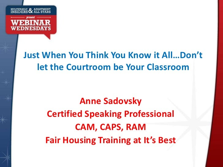 Just When You Think You Know it All…Don't   let the Courtroom be Your Classroom             Anne Sadovsky    Certified Spe...