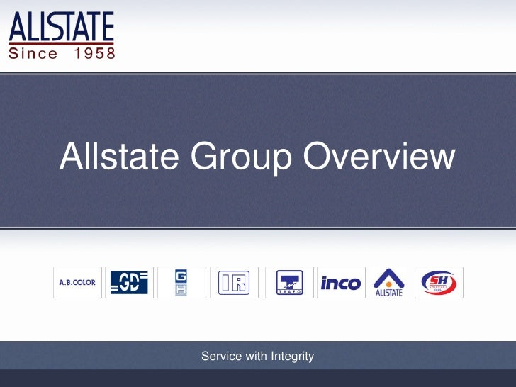Allstate Group Overview        Service with Integrity        Service with Integrity