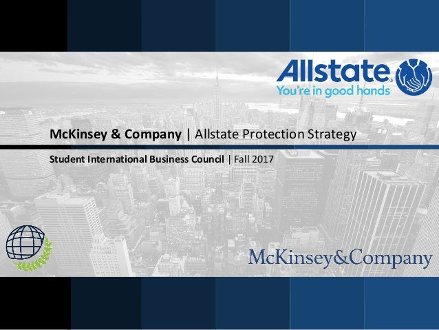 McKinsey & Company | Allstate Protection Strategy Student International Business Council | Fall 2017