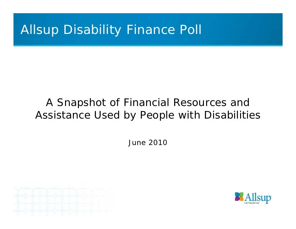 Allsup Disability Finance Poll    A Snapshot of Financial Resources and  Assistance Used by People with Disabilities      ...