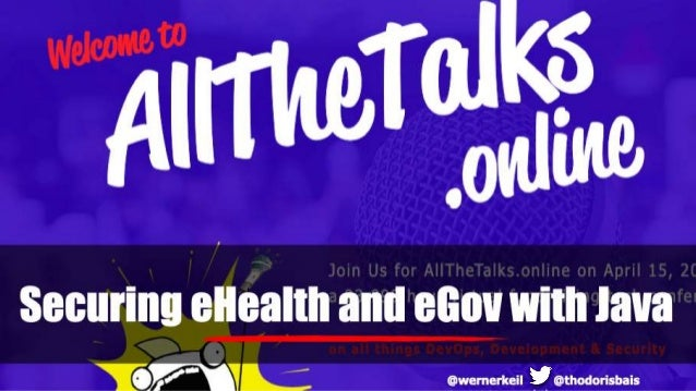 Securing eHealth and eGovernment with Java - AllTheTalksOnline 2020