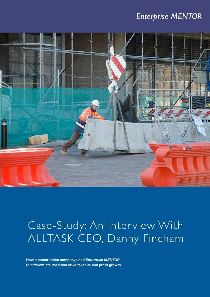 Enterprise MENTOR        1             Case-Study: An Inter view With         ALLTASK CEO, Danny Fincham        How a cons...