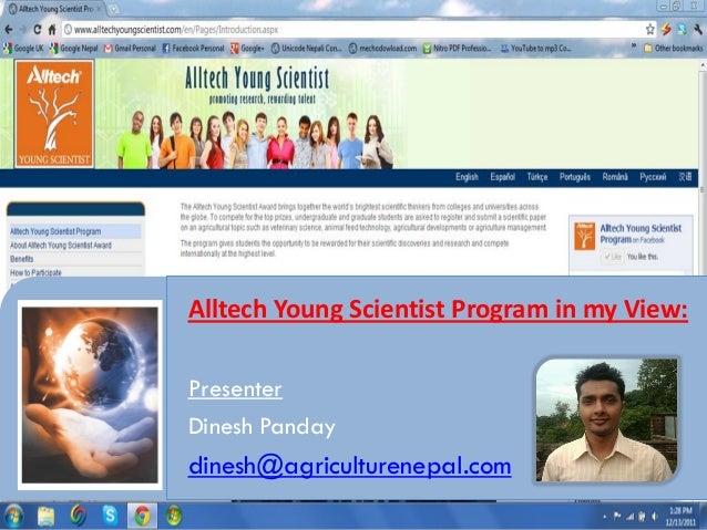 Alltech Young Scientist Program in my View:PresenterDinesh Pandaydinesh@agriculturenepal.com