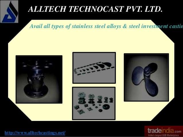 ALLTECH TECHNOCAST PVT. LTD. http://www.alltechcastings.net/ Avail all types of stainless steel alloys & steel investment ...
