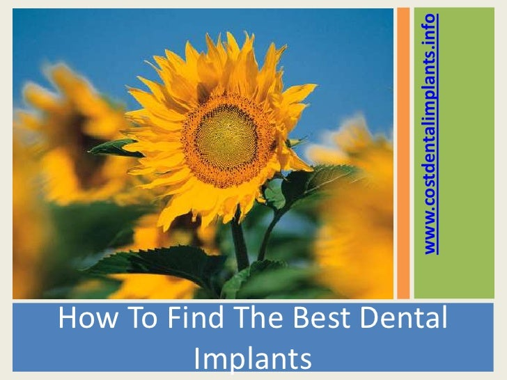 www.costdentalimplants.infoHow To Find The Best Dental         Implants