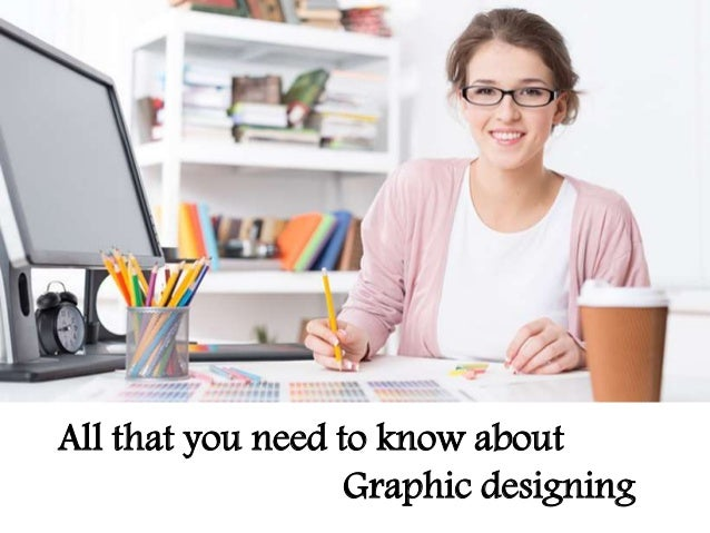 All that you need to know about Graphic designing