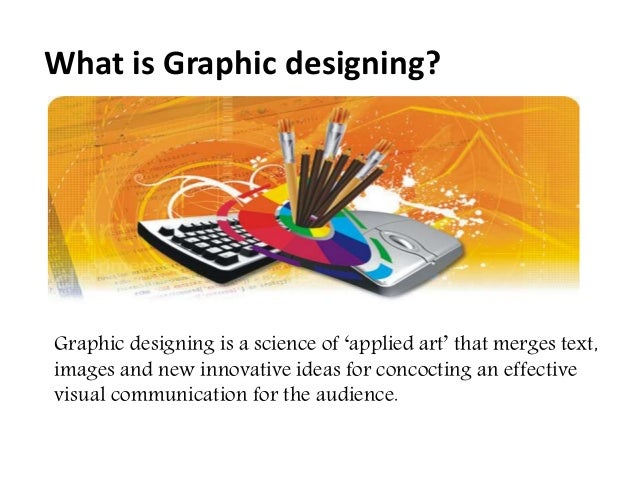 Graphic designing is a science of 'applied art' that merges text, images and new innovative ideas for concocting an effect...