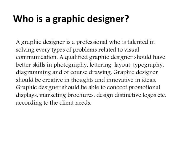 A graphic designer is a professional who is talented in solving every types of problems related to visual communication. A...