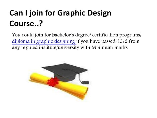 You could join for bachelor's degree/ certification programs/ diploma in graphic designing if you have passed 10+2 from an...