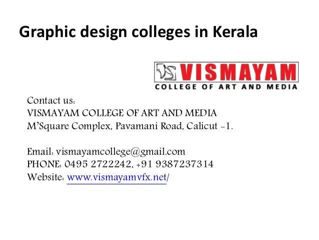 Graphic design colleges in Kerala Contact us: VISMAYAM COLLEGE OF ART AND MEDIA M'Square Complex, Pavamani Road, Calicut -...