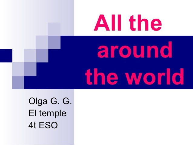 All the              around             the worldOlga G. G.El temple4t ESO