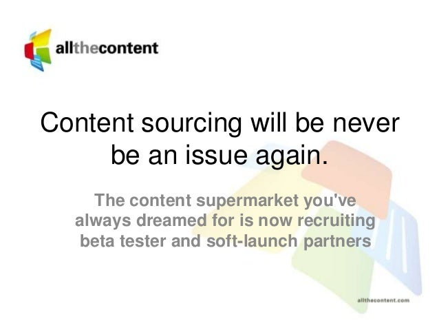 Content sourcing will be never be an issue again. The content supermarket you've always dreamed for is now recruiting beta...