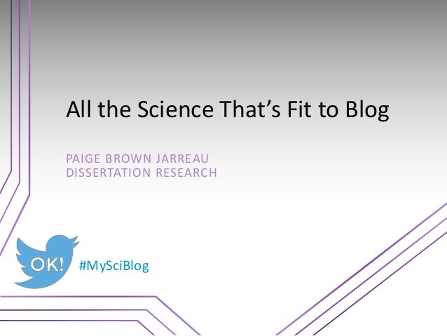 All the Science That's Fit to Blog PAIGE BROWN JARREAU DISSERTATION RESEARCH #MySciBlog