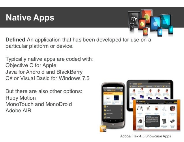 Native AppsDefined An application that has been developed for use on aparticular platform or device.Typically native apps a...