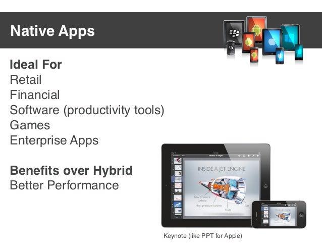 Native AppsIdeal ForRetailFinancialSoftware (productivity tools)GamesEnterprise AppsBenefits over HybridBetter Performance ...