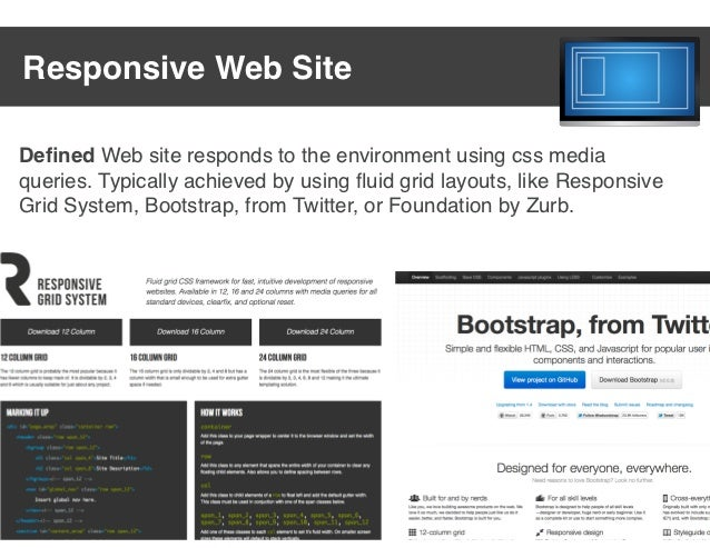 Responsive Web SiteDefined Web site responds to the environment using css mediaqueries. Typically achieved by using fluid gr...