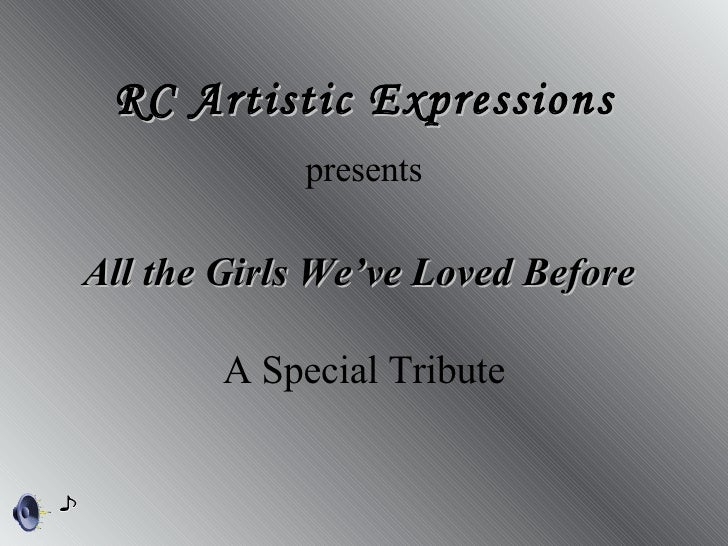 All the Girls We've Loved Before  RC Artistic Expressions presents A Special Tribute
