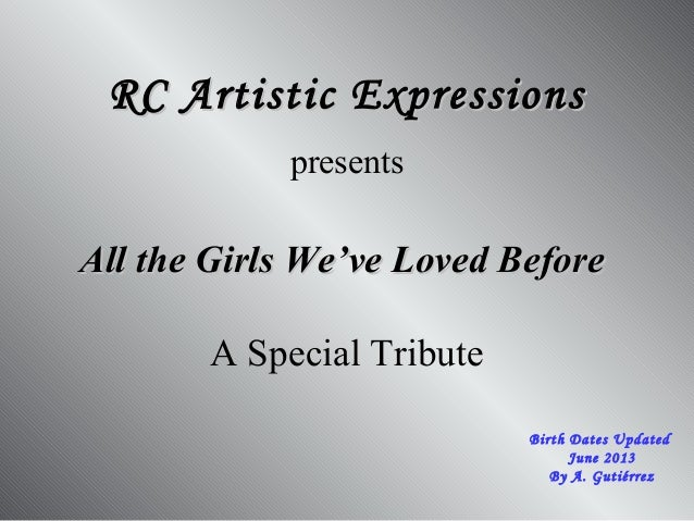All the Girls We've Loved BeforeAll the Girls We've Loved Before RC Artistic ExpressionsRC Artistic Expressions presents A...