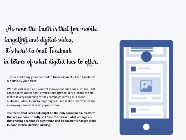 As now,the truth isthat for mobile, targeting, and digital video, it's hard to beat Facebook  in terms of what digital h...