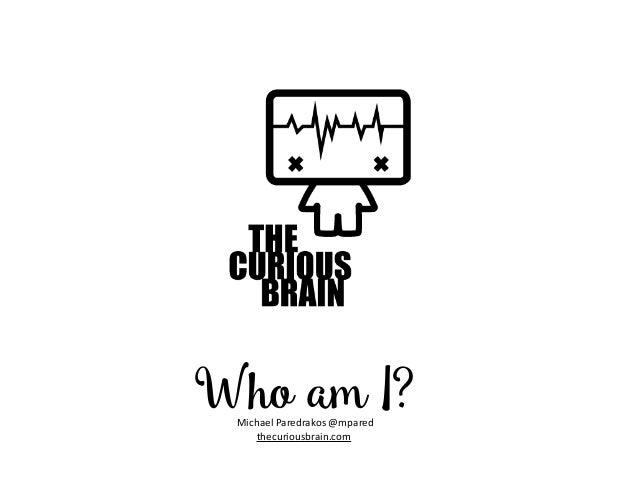 Who am I?MichaelParedrakos@mpared thecuriousbrain.com