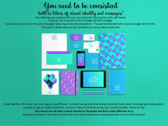 You need to be consistent  both in terms of visual identityand messages!  Thiswillhelpyouraudiencetotrustyouand...