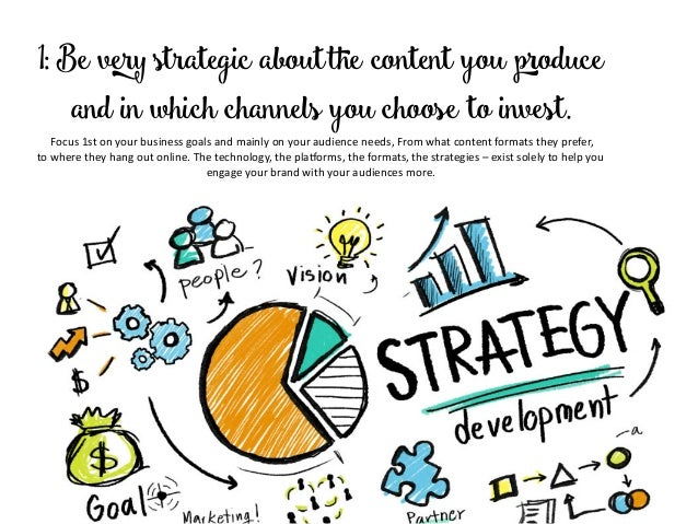 1: Be very strategic aboutthe content you produce and in which channels you choose to invest. Focus1stonyourbusine...