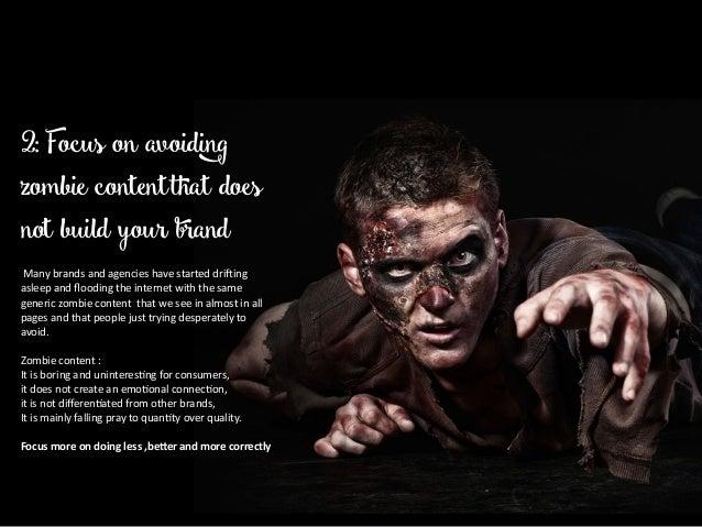 2: Focus on avoiding zombie contentthat does not build your brand  ManybrandsandagencieshavestarteddriJing aslee...